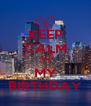 KEEP CALM I'TS MY BIRTHDAY - Personalised Poster A4 size