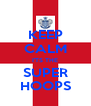 KEEP CALM I'TS THE SUPER HOOPS - Personalised Poster A4 size