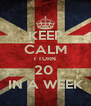 KEEP CALM I TURN 20  IN A WEEK - Personalised Poster A4 size