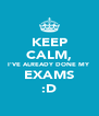KEEP CALM, I'VE ALREADY DONE MY EXAMS :D - Personalised Poster A4 size
