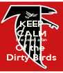 KEEP CALM I've been a fan Of the  Dirty Birds - Personalised Poster A4 size
