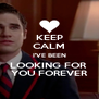 KEEP CALM I'VE BEEN LOOKING FOR  YOU FOREVER - Personalised Poster A4 size