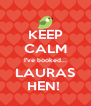 KEEP CALM I've booked... LAURAS HEN!  - Personalised Poster A4 size