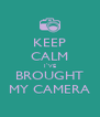 KEEP CALM I`VE BROUGHT MY CAMERA - Personalised Poster A4 size