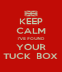 KEEP CALM I'VE FOUND YOUR TUCK  BOX - Personalised Poster A4 size