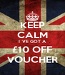 KEEP CALM I`VE GOT A £10 OFF VOUCHER - Personalised Poster A4 size