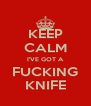 KEEP CALM I'VE GOT A FUCKING KNIFE - Personalised Poster A4 size