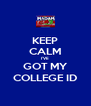KEEP CALM I'VE  GOT MY COLLEGE ID - Personalised Poster A4 size