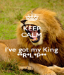KEEP CALM  I've got my King **R*L*P** - Personalised Poster A4 size