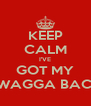 KEEP CALM I'VE GOT MY SWAGGA BACK - Personalised Poster A4 size