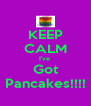 KEEP CALM I've  Got Pancakes!!!! - Personalised Poster A4 size