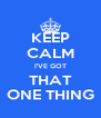 KEEP CALM I'VE GOT THAT ONE THING - Personalised Poster A4 size