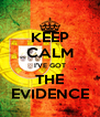 KEEP CALM I'VE GOT THE EVIDENCE - Personalised Poster A4 size