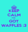 KEEP CALM I'VE  GOT WAFFLES :3 - Personalised Poster A4 size