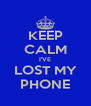 KEEP CALM I'VE LOST MY PHONE - Personalised Poster A4 size