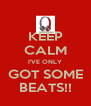 KEEP CALM I'VE ONLY GOT SOME BEATS!! - Personalised Poster A4 size