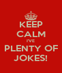 KEEP CALM I'VE PLENTY OF JOKES! - Personalised Poster A4 size