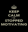 KEEP CALM I'VE  STOPPED MOTIVATING - Personalised Poster A4 size