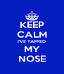 KEEP CALM I'VE TAPPED MY NOSE - Personalised Poster A4 size