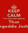 KEEP CALM I've won more games Than Bargeddie Joshua - Personalised Poster A4 size