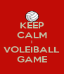 KEEP CALM I VOLEIBALL GAME - Personalised Poster A4 size