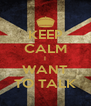 KEEP CALM I WANT TO TALK - Personalised Poster A4 size