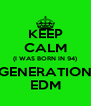 KEEP CALM (I WAS BORN IN 94) GENERATION EDM - Personalised Poster A4 size