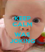 KEEP CALM I  WAS JOKING - Personalised Poster A4 size