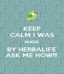 KEEP CALM I WAS MADE BY HERBALIFE ASK ME HOW!!! - Personalised Poster A4 size