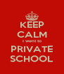 KEEP CALM I went to PRIVATE SCHOOL - Personalised Poster A4 size