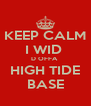 KEEP CALM I WID  D OFFA  HIGH TIDE BASE - Personalised Poster A4 size