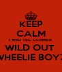KEEP CALM I WID TEC CORNER  WILD OUT  WHEELIE BOYZ - Personalised Poster A4 size