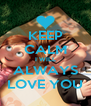 KEEP CALM I WILL ALWAYS LOVE YOU - Personalised Poster A4 size