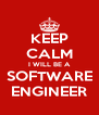 KEEP CALM I WILL BE A SOFTWARE ENGINEER - Personalised Poster A4 size