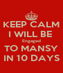 KEEP CALM I WILL BE  Engaged TO MANSY IN 10 DAYS - Personalised Poster A4 size