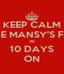 KEEP CALM I WILL BE MANSY'S FIANCEE IN 10 DAYS ON - Personalised Poster A4 size
