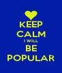 KEEP CALM I WILL BE POPULAR - Personalised Poster A4 size