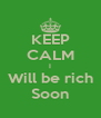 KEEP CALM I Will be rich Soon - Personalised Poster A4 size