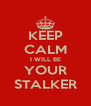 KEEP CALM I WILL BE YOUR STALKER - Personalised Poster A4 size