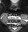 KEEP CALM I WILL BE YOUR SUPERGIRL - Personalised Poster A4 size