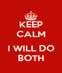 KEEP CALM  I WILL DO BOTH - Personalised Poster A4 size