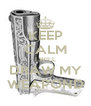 KEEP CALM I WILL DRAW MY WEAPOND - Personalised Poster A4 size