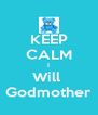 KEEP CALM I Will  Godmother - Personalised Poster A4 size