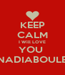 KEEP CALM I Will LOVE YOU  NADIABOULE - Personalised Poster A4 size