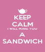 KEEP CALM I WILL MAKE YOU A SANDWICH - Personalised Poster A4 size