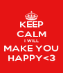 KEEP CALM I WILL MAKE YOU HAPPY<3 - Personalised Poster A4 size