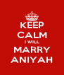 KEEP CALM I WILL MARRY ANIYAH - Personalised Poster A4 size