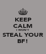 KEEP CALM I WON'T STEAL YOUR BF! - Personalised Poster A4 size