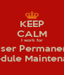 KEEP CALM I work for Kaiser Permanente Schedule Maintenance - Personalised Poster A4 size