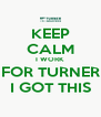 KEEP CALM I WORK FOR TURNER I GOT THIS - Personalised Poster A4 size
